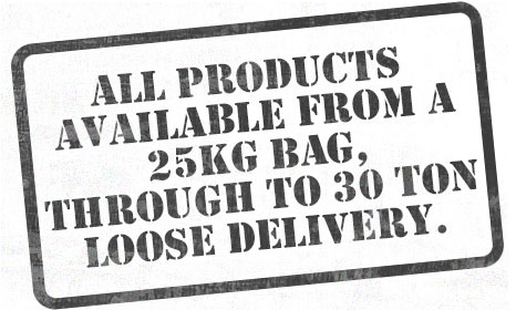 All products available from a 25kg bag, through to a 30 ton loose delivery